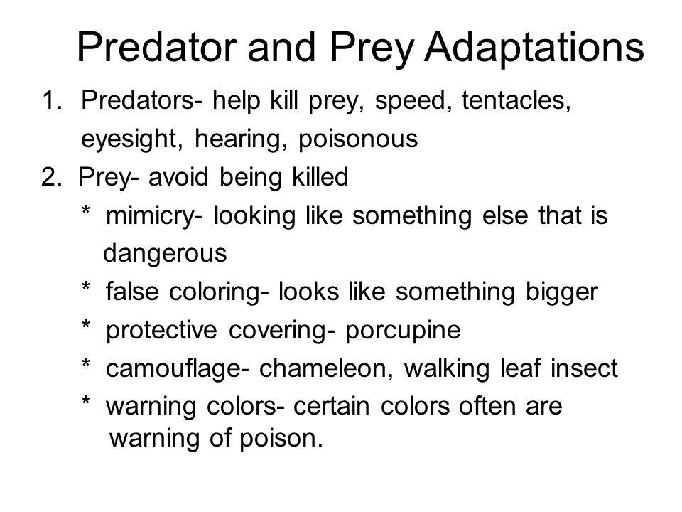 1.Predators- help kill prey, speed, tentacles, eyesight, hearing, poisonous 2.