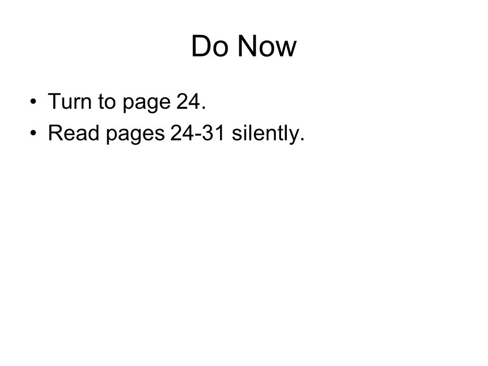 Do Now Turn to page 24. Read pages 24-31 silently.
