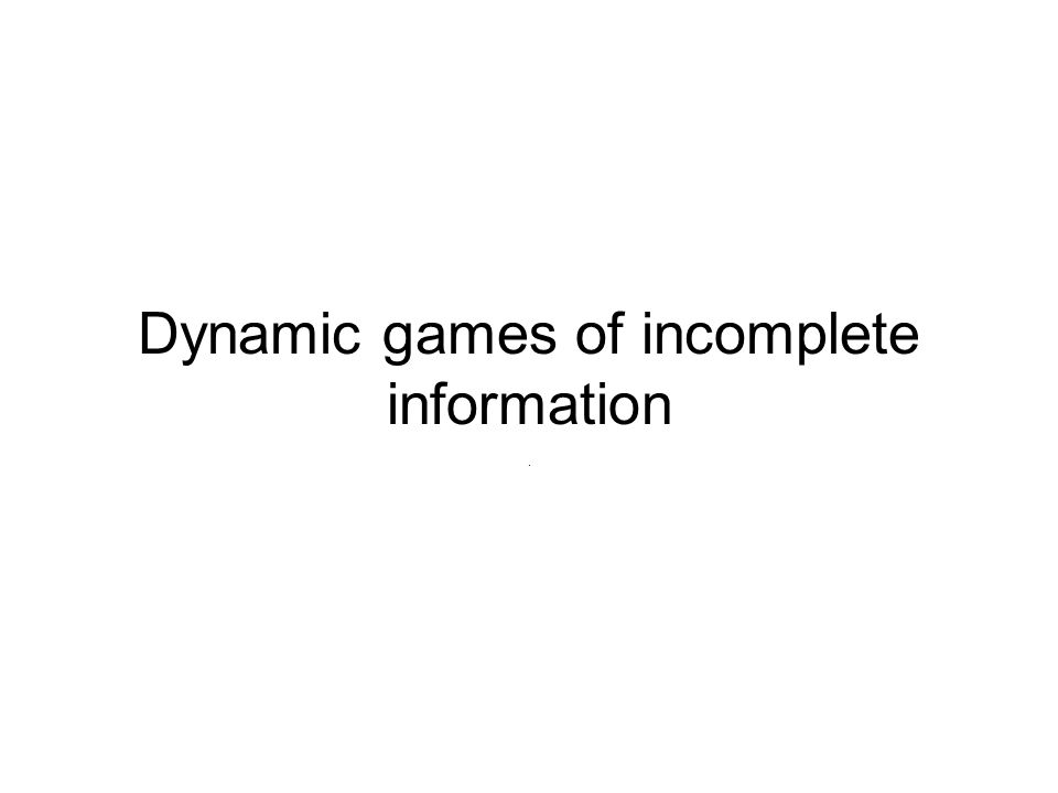 Dynamic games of incomplete information.
