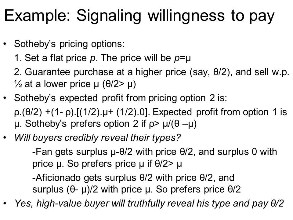 Example: Signaling willingness to pay Sotheby's pricing options: 1. Set a flat price p. The price will be p=μ 2. Guarantee purchase at a higher price