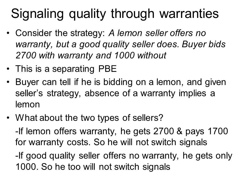 Signaling quality through warranties Consider the strategy: A lemon seller offers no warranty, but a good quality seller does. Buyer bids 2700 with wa