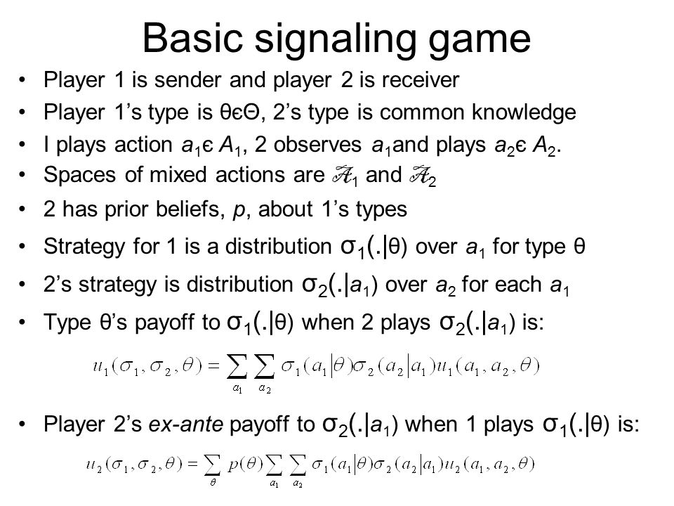 Basic signaling game Player 1 is sender and player 2 is receiver Player 1's type is θєΘ, 2's type is common knowledge I plays action a 1 є A 1, 2 obse