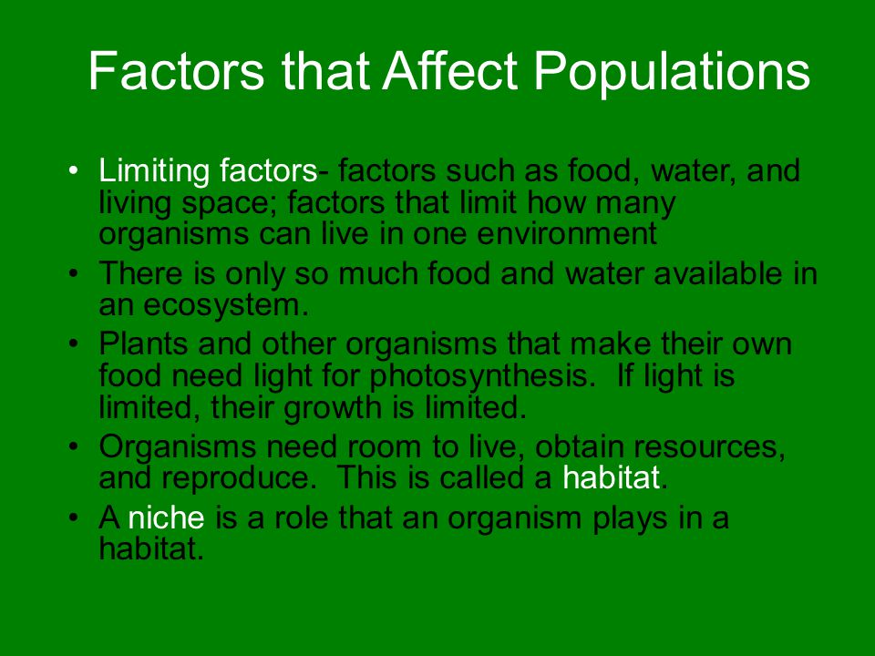 Factors that Affect Populations Limiting factors- factors such as food, water, and living space; factors that limit how many organisms can live in one