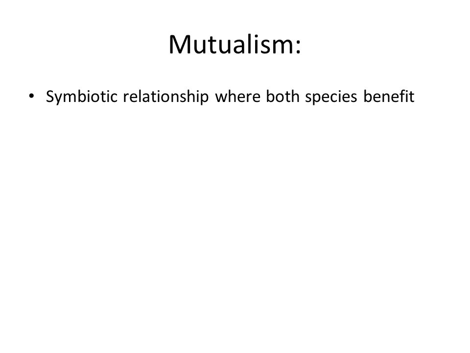 Mutualism: Symbiotic relationship where both species benefit