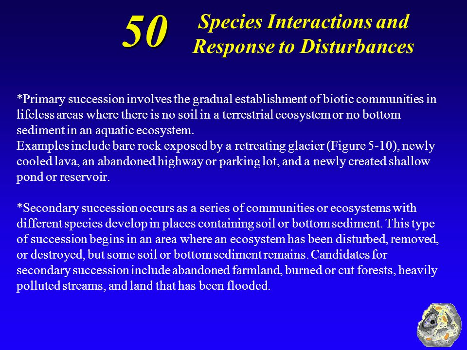 50 50 Species Interactions and Response to Disturbances Distinguish between primary ecological succession and secondary ecological succession and give