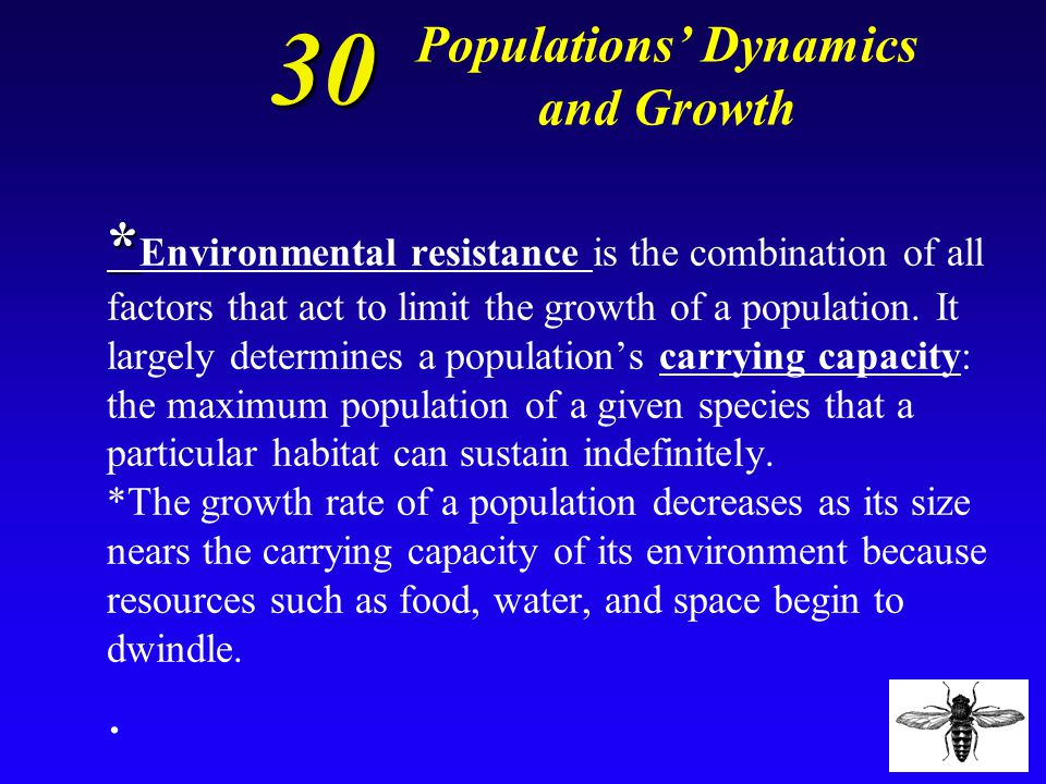 30 Distinguish between the environmental resistance and the carrying capacity of an environment, and use these concepts to explain why there are alway