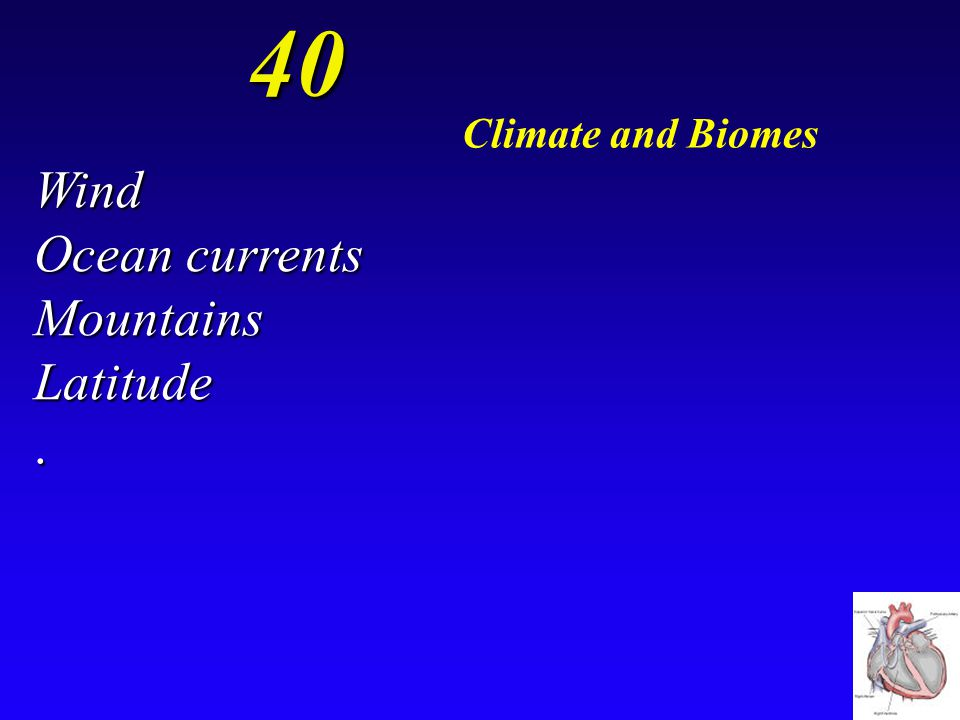40 Climate and Biomes What four things determine a place's climate