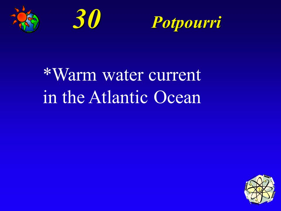 30 Potpourri What is the Gulf Stream?