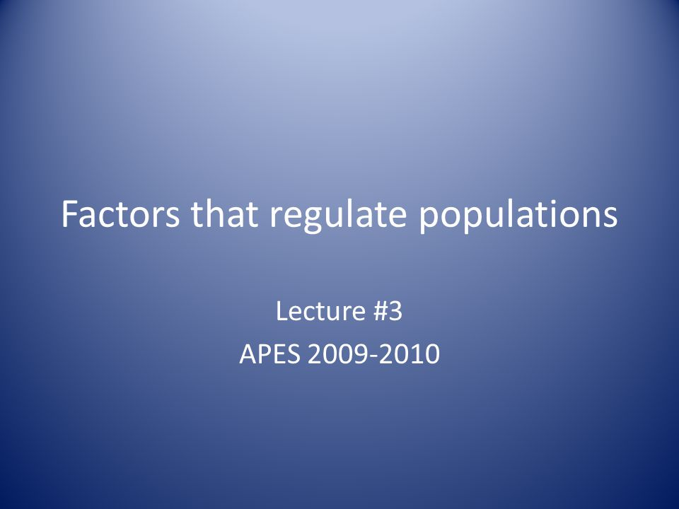 Factors that regulate populations Lecture #3 APES 2009-2010