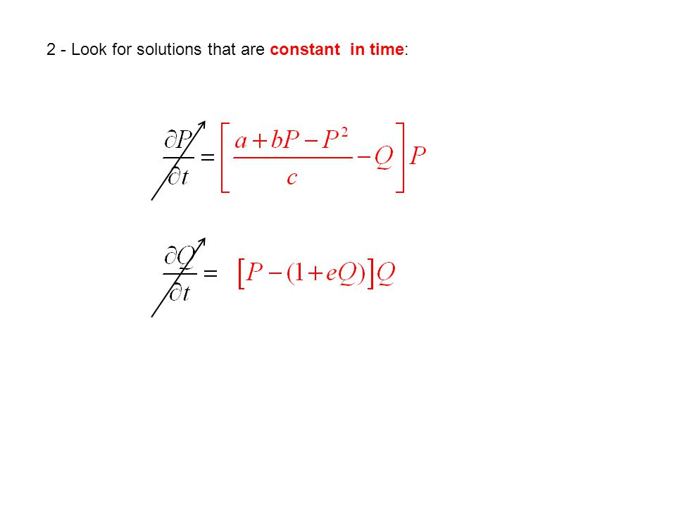 2 - Look for solutions that are constant in time: