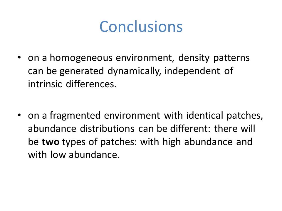 Conclusions on a homogeneous environment, density patterns can be generated dynamically, independent of intrinsic differences.