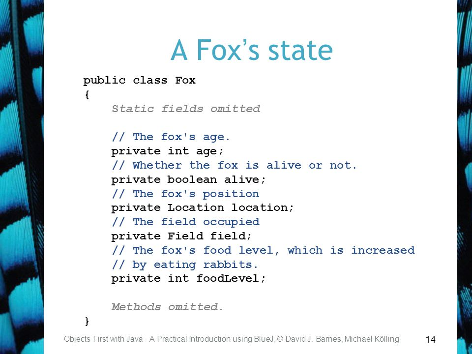 14 A Fox's state Objects First with Java - A Practical Introduction using BlueJ, © David J.
