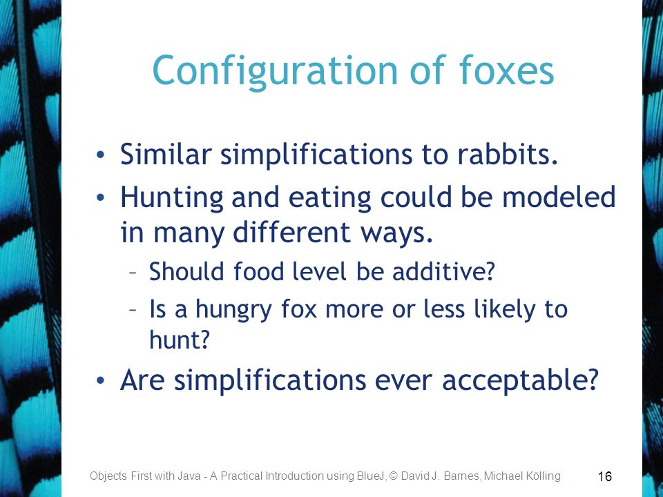 16 Configuration of foxes Similar simplifications to rabbits.