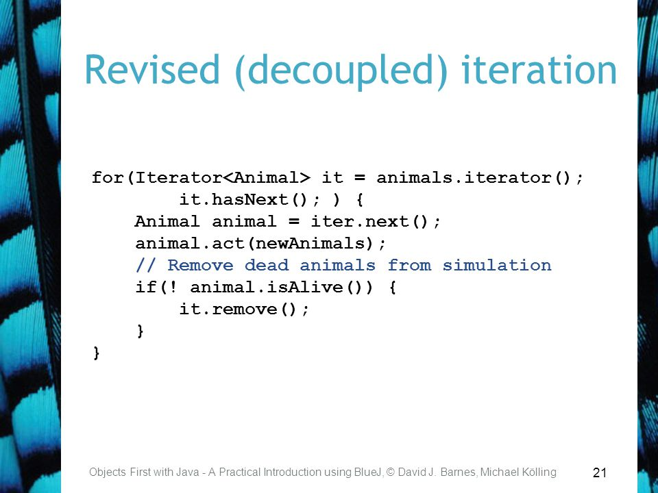 21 Revised (decoupled) iteration Objects First with Java - A Practical Introduction using BlueJ, © David J.