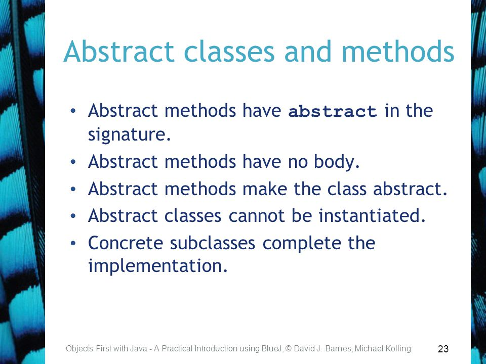 23 Abstract classes and methods Abstract methods have abstract in the signature.