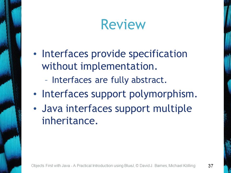 37 Review Interfaces provide specification without implementation.