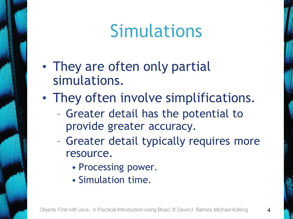 5 Benefits of simulations Support useful prediction.