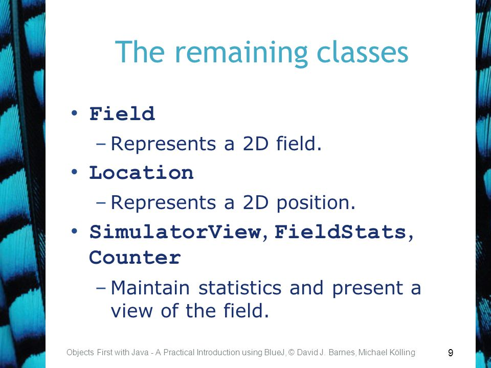 9 The remaining classes Field –Represents a 2D field.