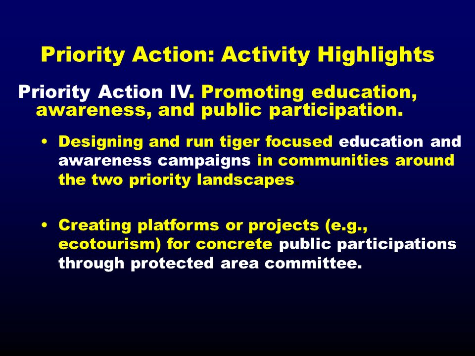 Priority Action IV. Promoting education, awareness, and public participation. Designing and run tiger focused education and awareness campaigns in com