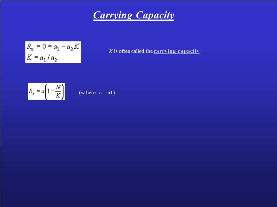 Carrying Capacity K is often called the carrying capacity carrying capacity (w here a = a1)