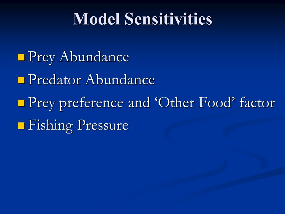 Model Sensitivities Prey Abundance Prey Abundance Predator Abundance Predator Abundance Prey preference and 'Other Food' factor Prey preference and 'Other Food' factor Fishing Pressure Fishing Pressure