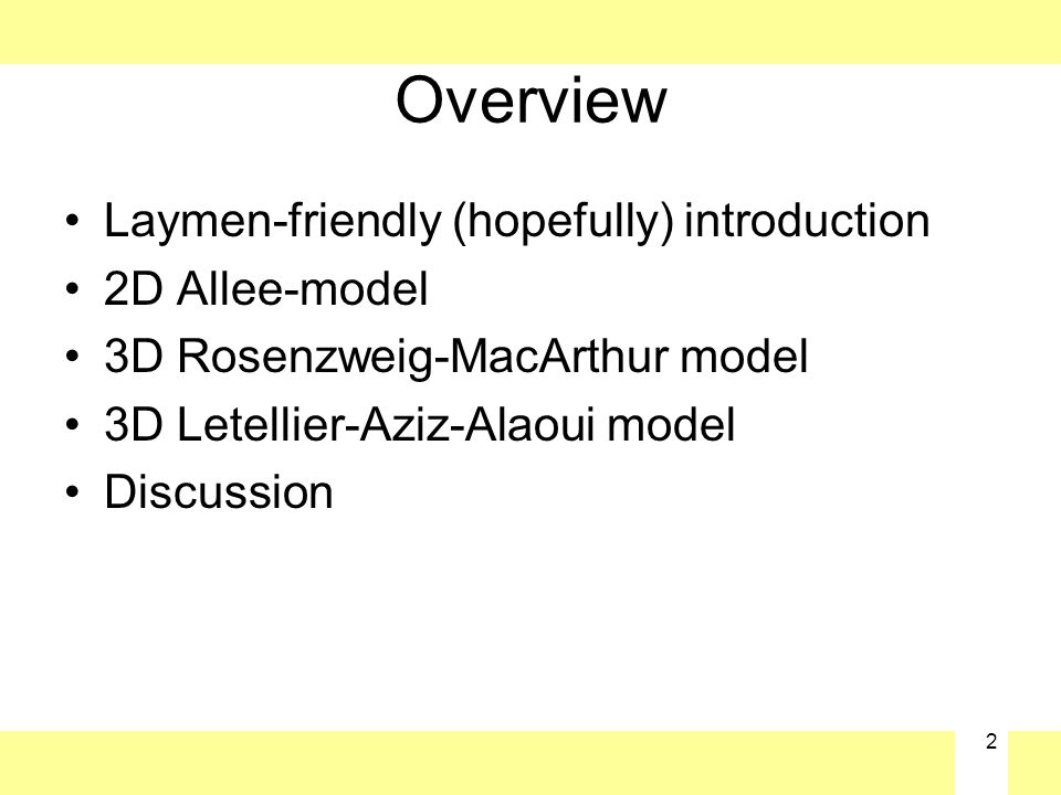 2 Overview Laymen-friendly (hopefully) introduction 2D Allee-model 3D Rosenzweig-MacArthur model 3D Letellier-Aziz-Alaoui model Discussion