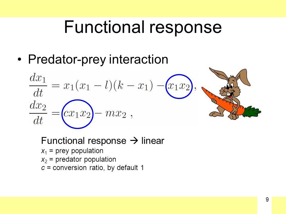 9 Functional response Predator-prey interaction Functional response  linear x 1 = prey population x 2 = predator population c = conversion ratio, by