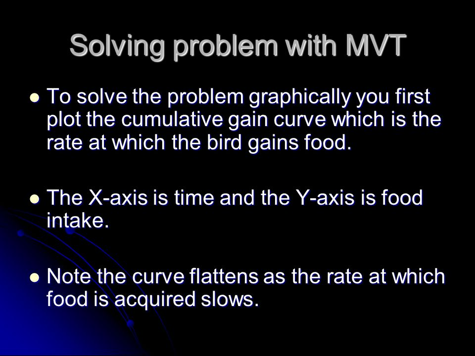Solving problem with MVT To solve the problem graphically you first plot the cumulative gain curve which is the rate at which the bird gains food. To