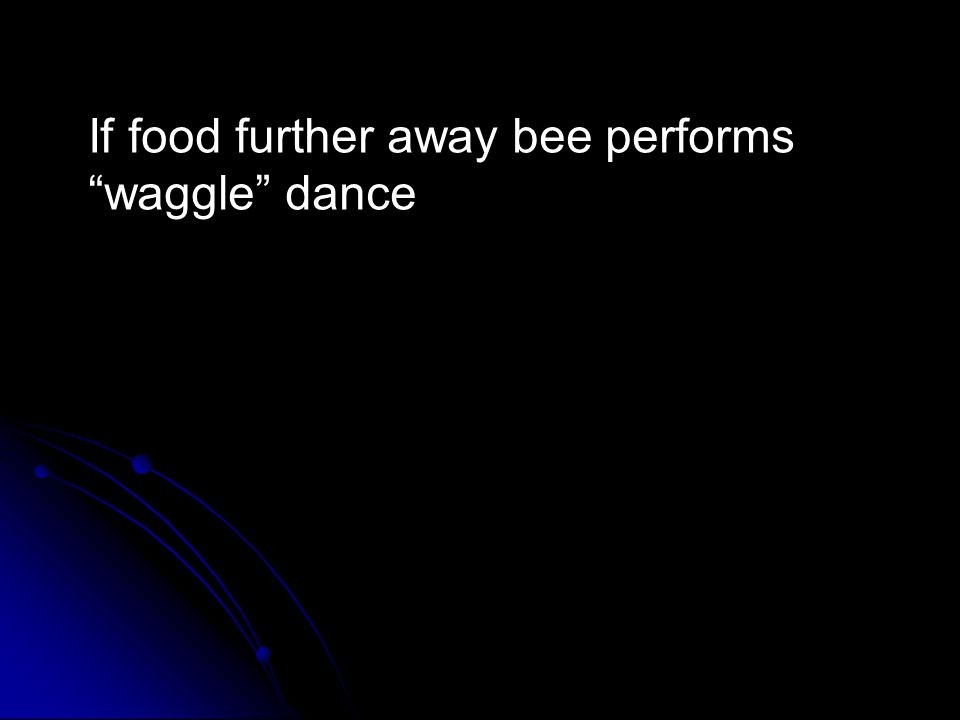 If food further away bee performs waggle dance