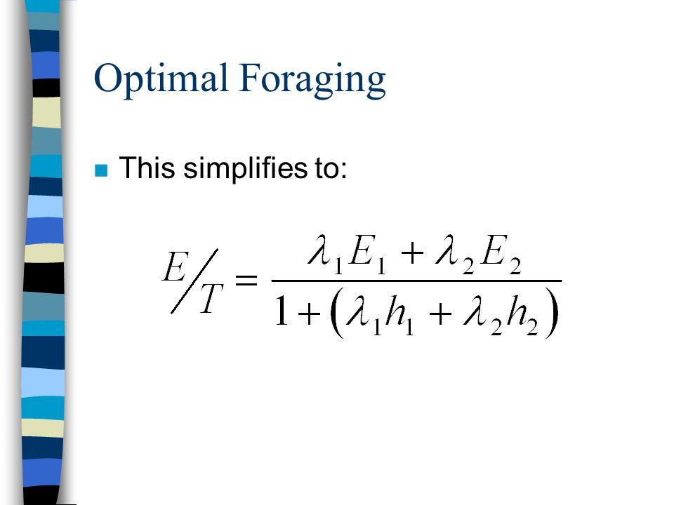 Optimal Foraging n This simplifies to: