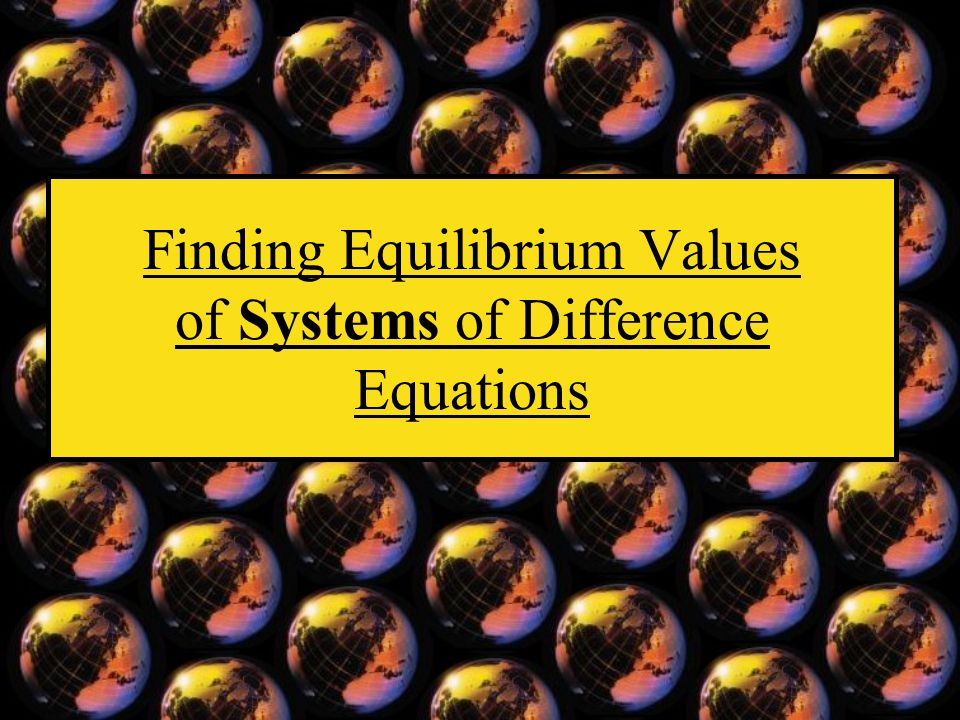 Finding Equilibrium Values of Systems of Difference Equations