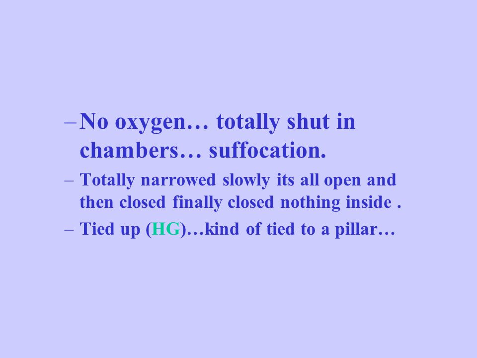–No oxygen… totally shut in chambers… suffocation.