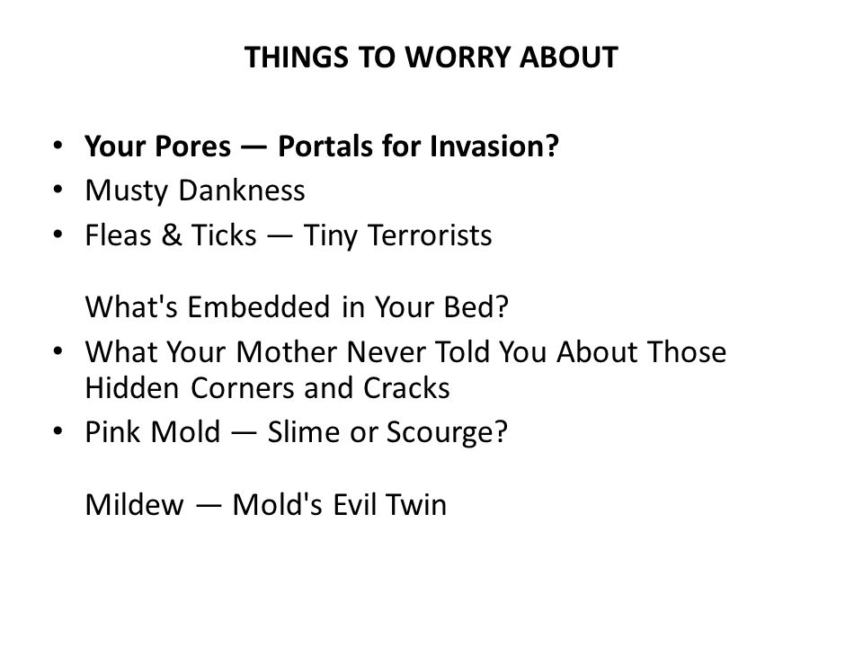 THINGS TO WORRY ABOUT Your Pores — Portals for Invasion.