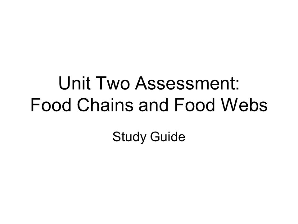 Unit Two Assessment: Food Chains and Food Webs Study Guide