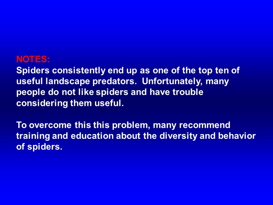 NOTES: Spiders consistently end up as one of the top ten of useful landscape predators. Unfortunately, many people do not like spiders and have troubl