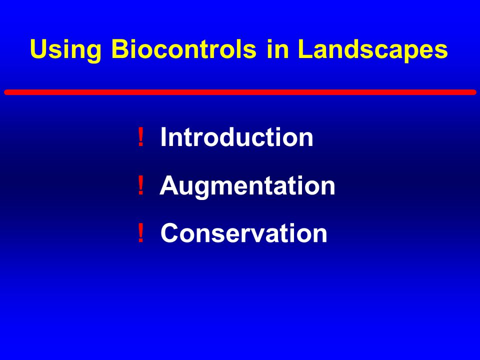 Using Biocontrols in Landscapes ! Introduction ! Conservation ! Augmentation