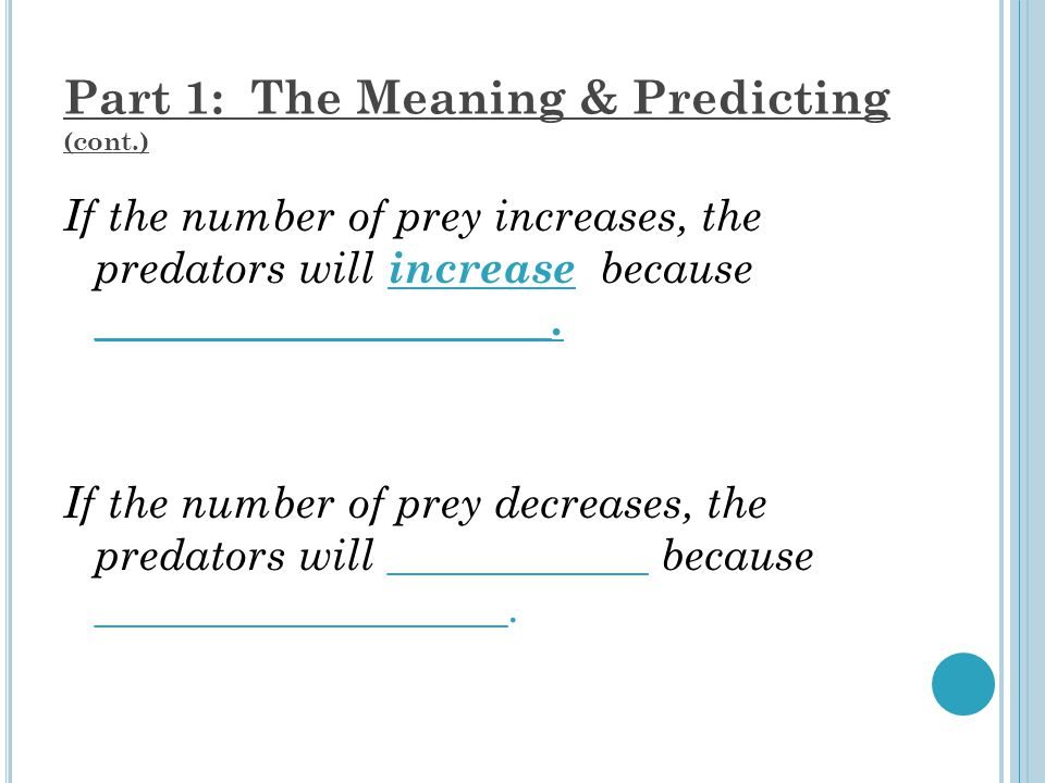 Part 1: The Meaning & Predicting (cont.) If the number of prey increases, the predators will increase because _____________________.