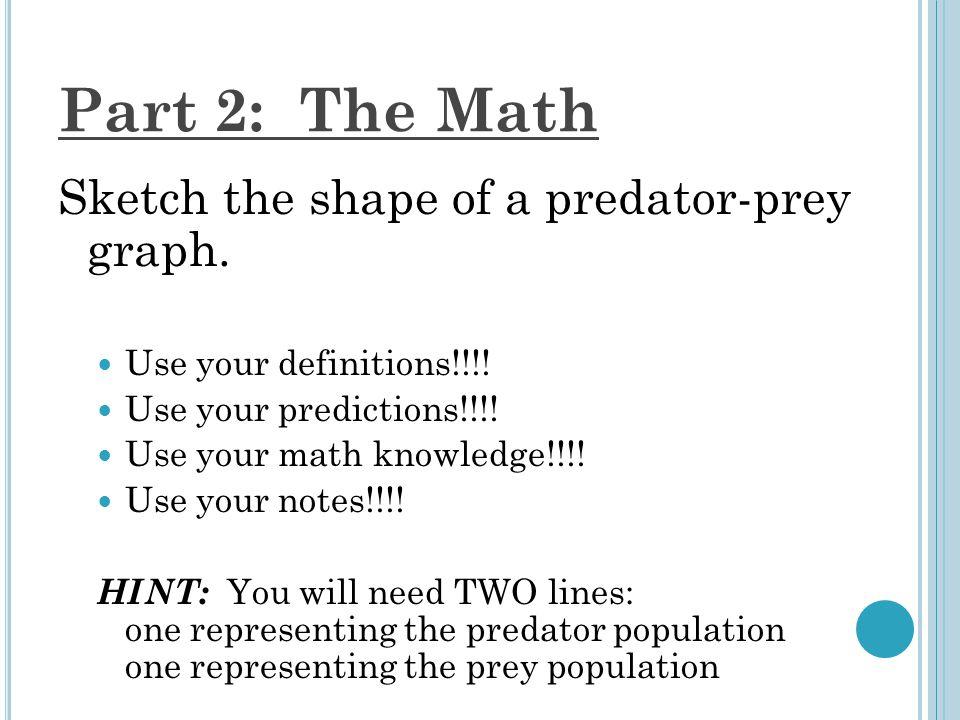 Part 2: The Math Sketch the shape of a predator-prey graph.