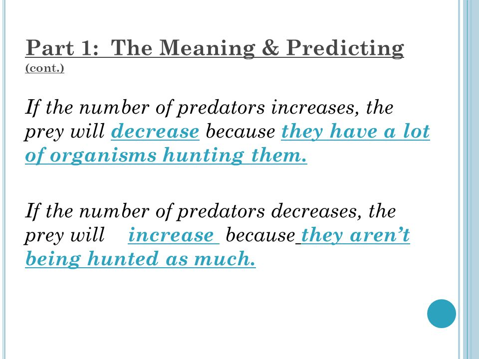 Part 1: The Meaning & Predicting (cont.) If the number of prey increases, the predators will _____________ because _________________.