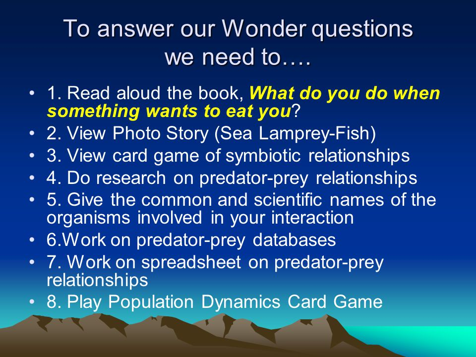 To answer our Wonder questions we need to…. 1.