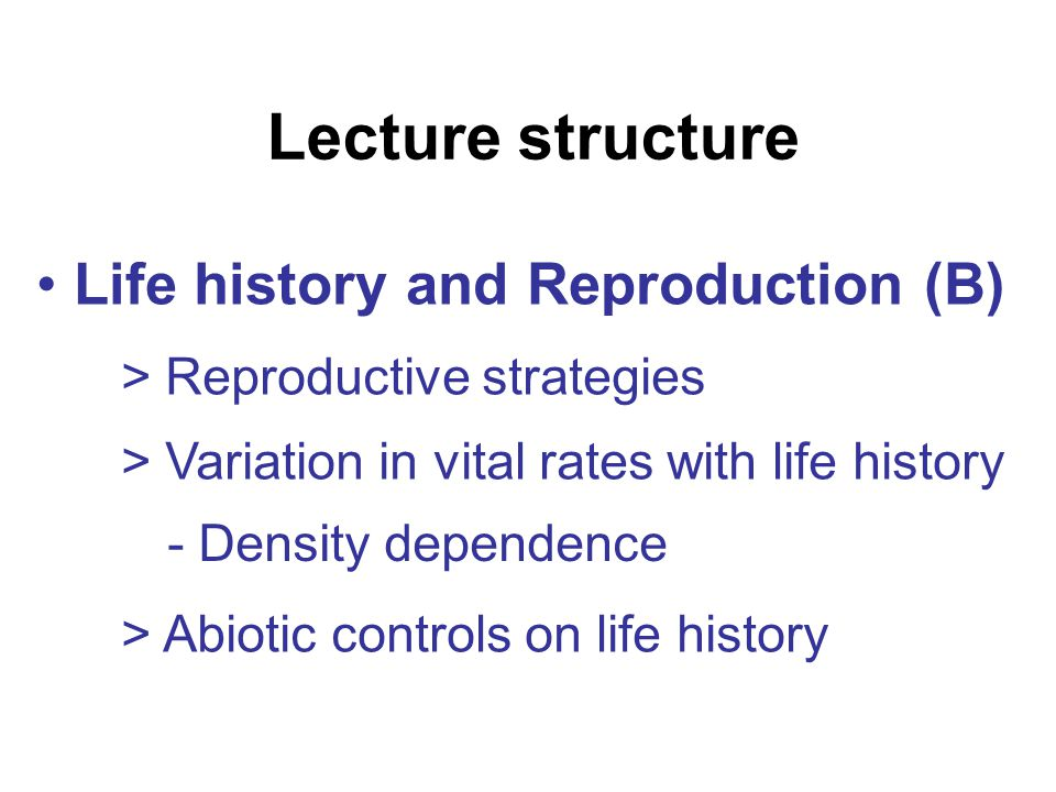 Lecture structure Life history and Reproduction (B) > Reproductive strategies > Variation in vital rates with life history > Abiotic controls on life history - Density dependence