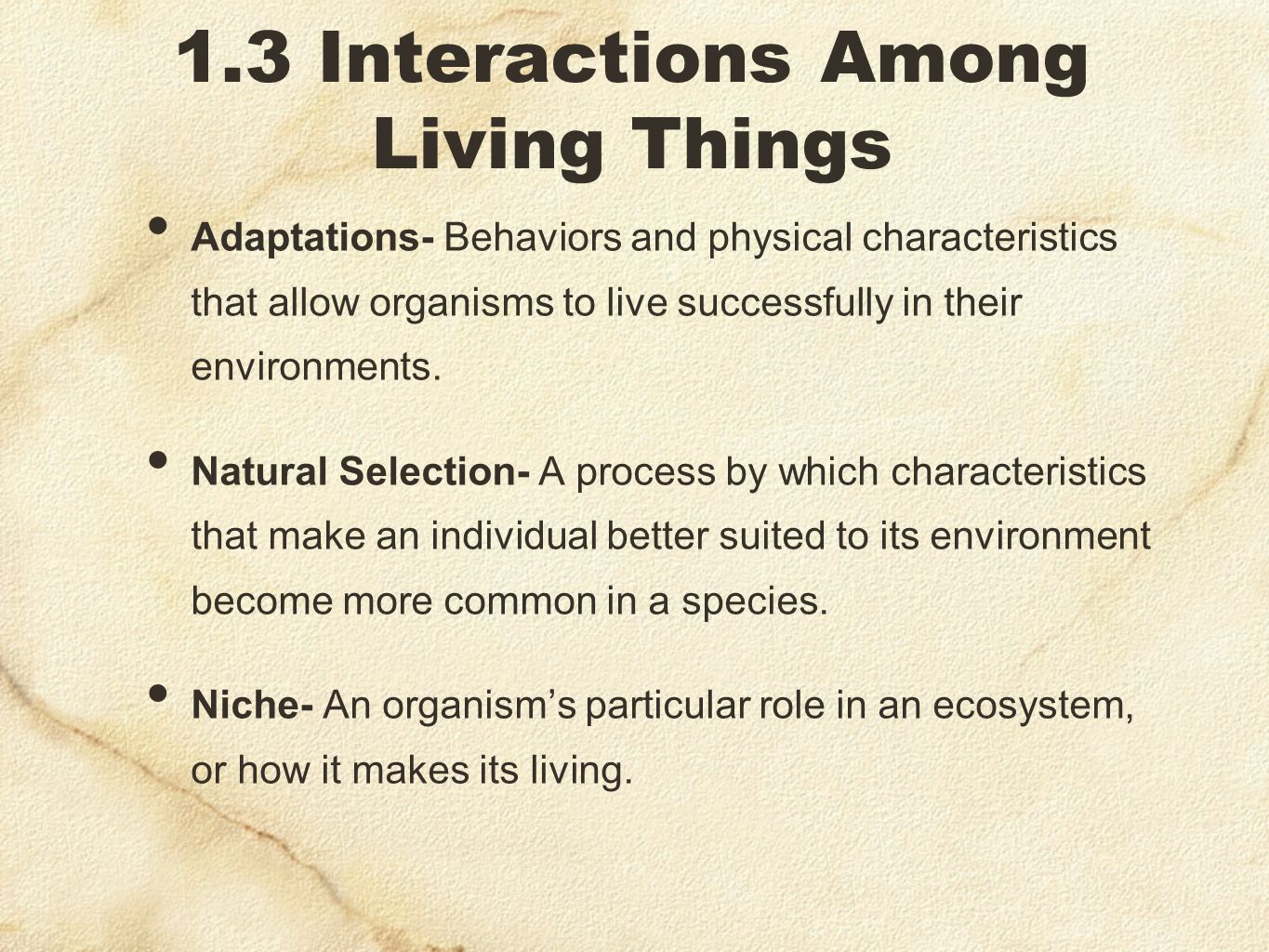 1.3 Interactions Among Living Things Adaptations- Behaviors and physical characteristics that allow organisms to live successfully in their environmen
