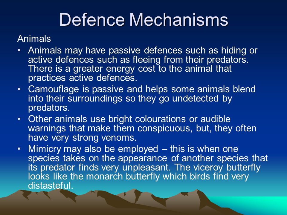 Defence Mechanisms Animals Animals may have passive defences such as hiding or active defences such as fleeing from their predators.
