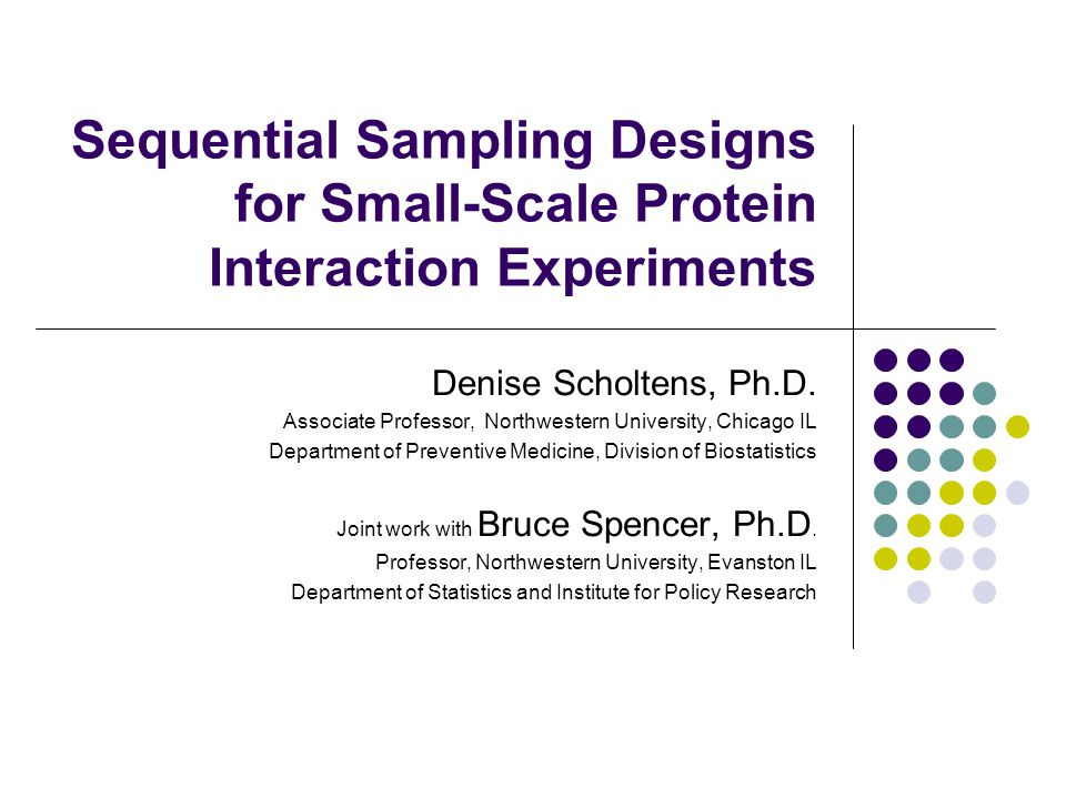 Sequential Sampling Designs for Small-Scale Protein Interaction Experiments Denise Scholtens, Ph.D.