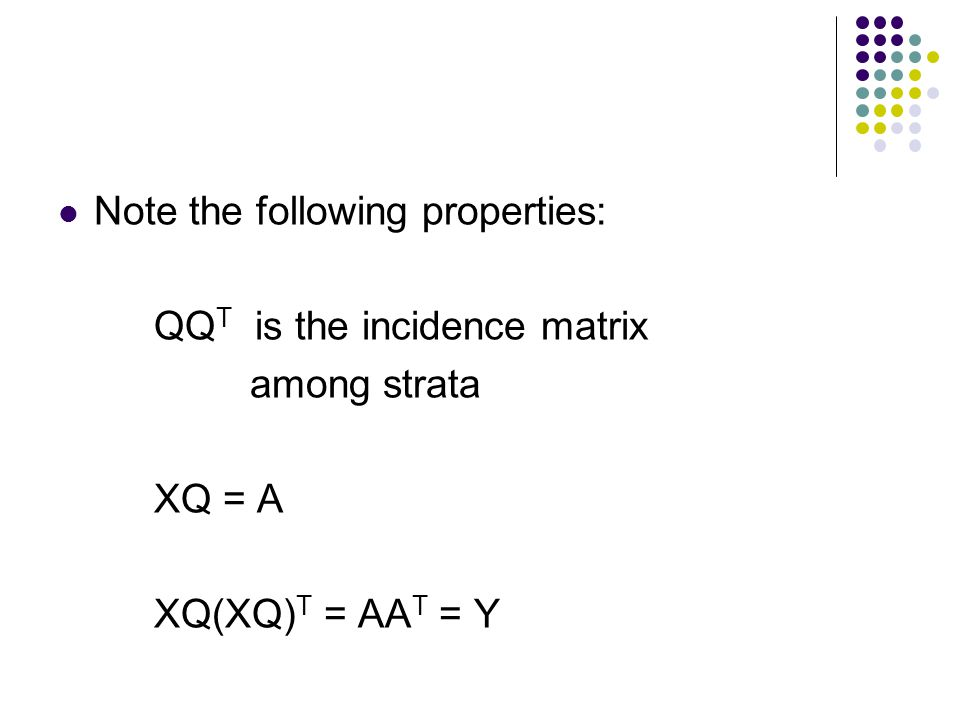 Note the following properties: QQ T is the incidence matrix among strata XQ = A XQ(XQ) T = AA T = Y