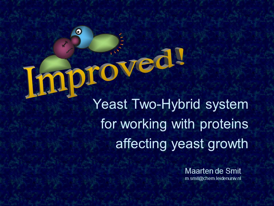 Yeast Two-Hybrid system for working with proteins affecting yeast growth Maarten de Smit m.smit@chem.leidenuniv.nl