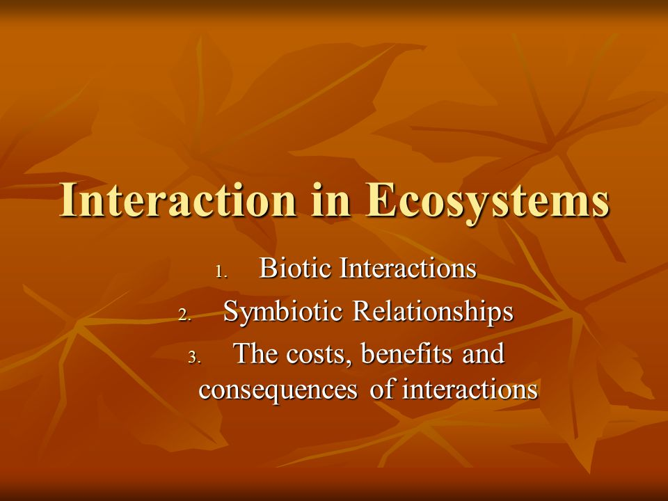 Interaction in Ecosystems 1. Biotic Interactions 2.