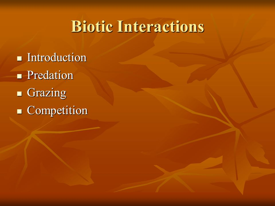Biotic Interactions Introduction Introduction Predation Predation Grazing Grazing Competition Competition