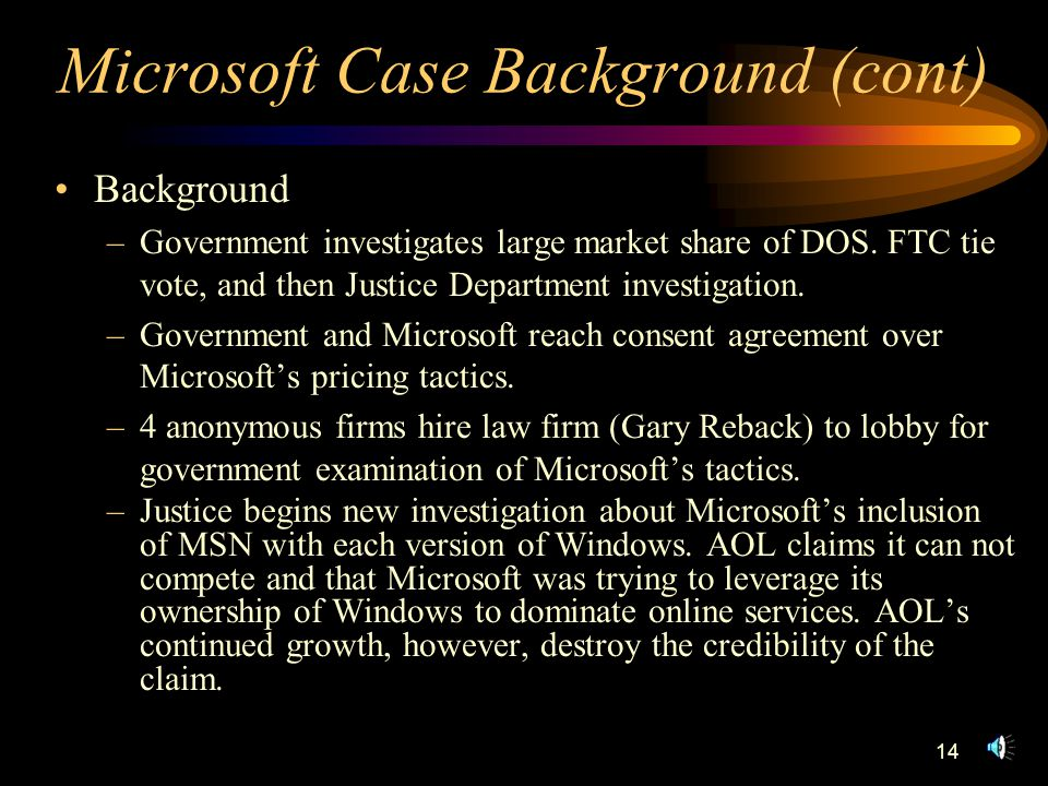 14 Microsoft Case Background (cont) Background –Government investigates large market share of DOS.