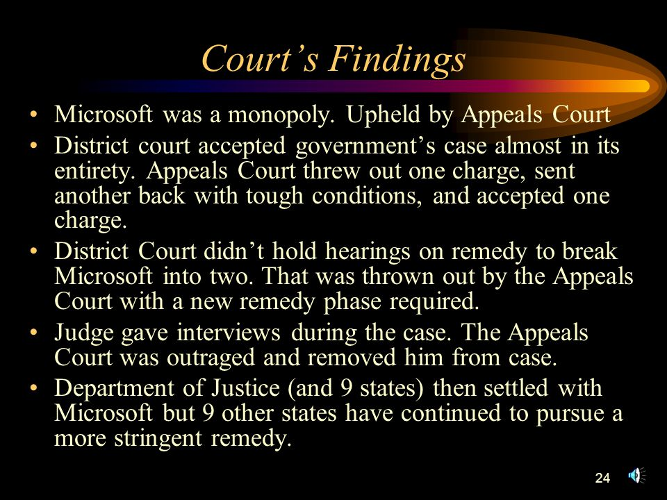 24 Court's Findings Microsoft was a monopoly.